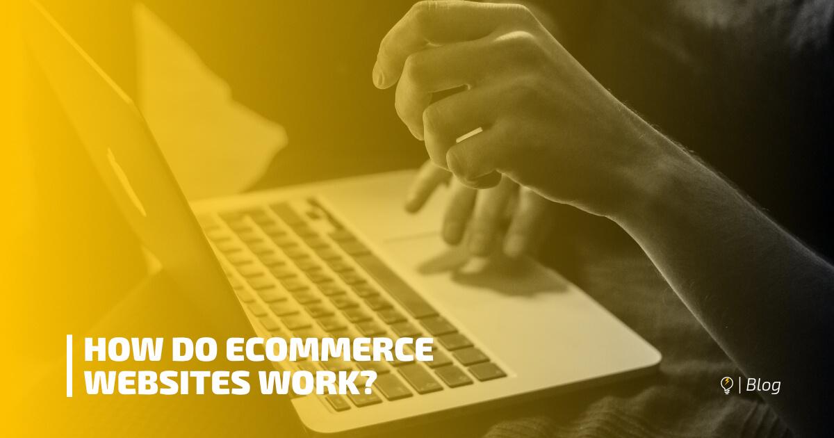 How Do eCommerce Websites Work?