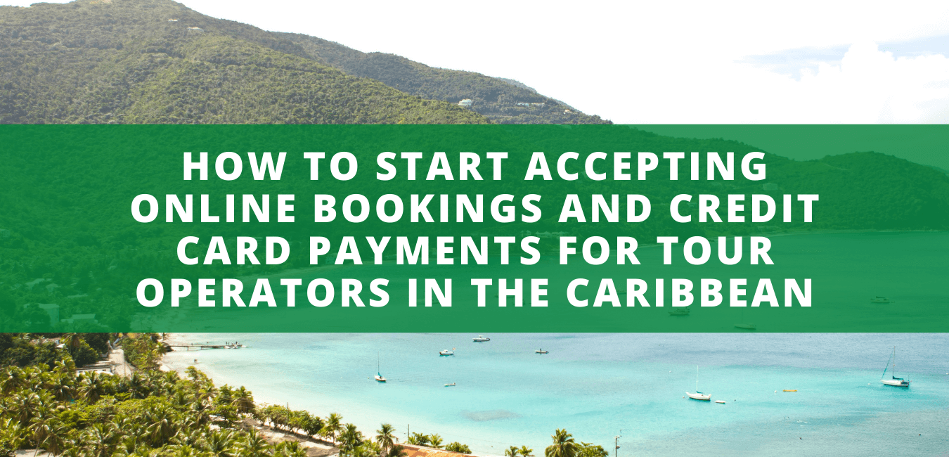 How to Start Accepting Online Bookings and Credit Card Payments for Tour Operators in the Caribbean