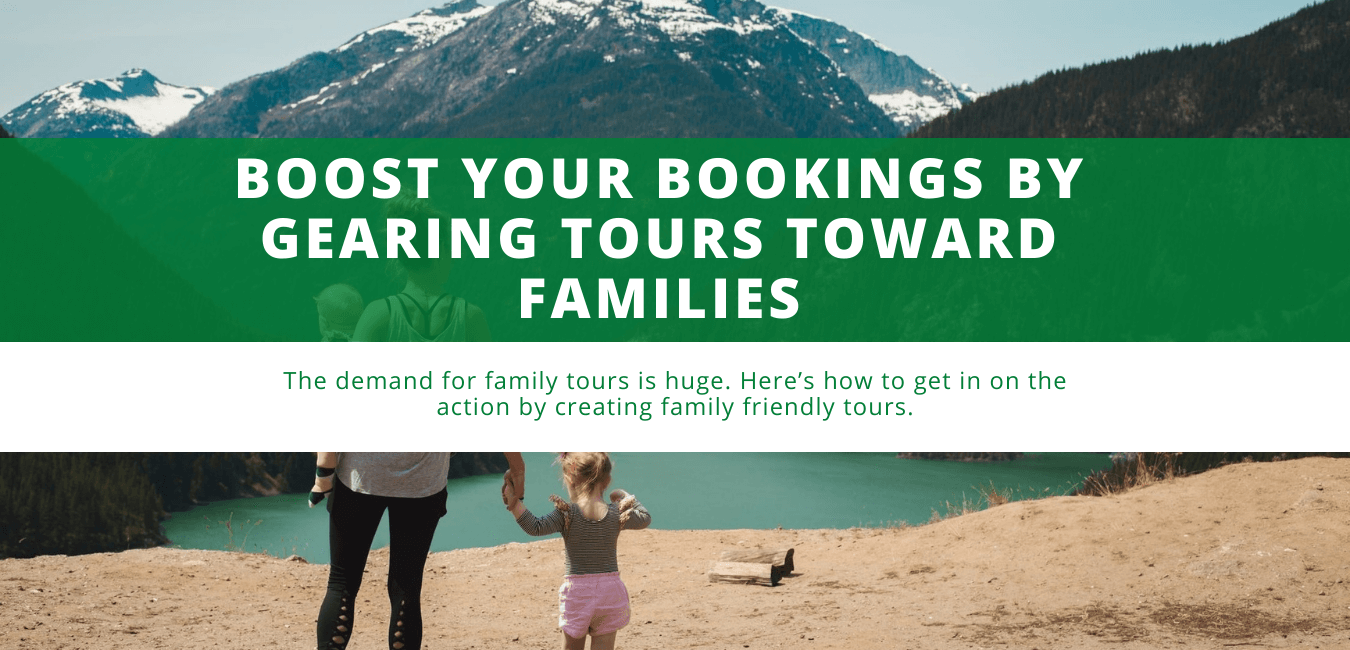 Boost Your Bookings by Gearing Tours Toward Families