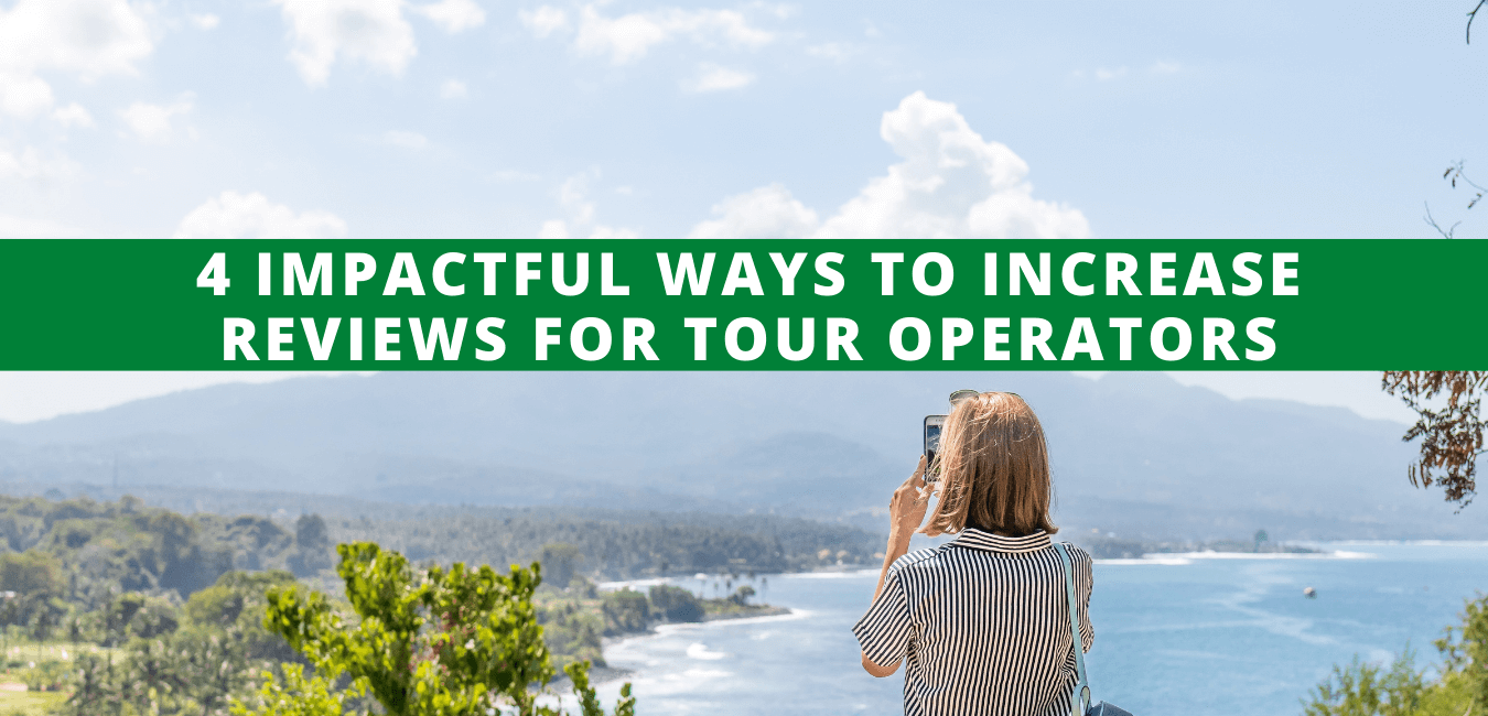 4 Impactful Ways to Increase Reviews for Tour Operators