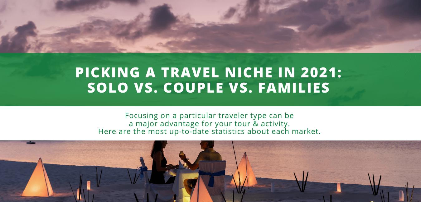 Picking a Travel Niche in 2021: Solo vs. Couple vs. Families