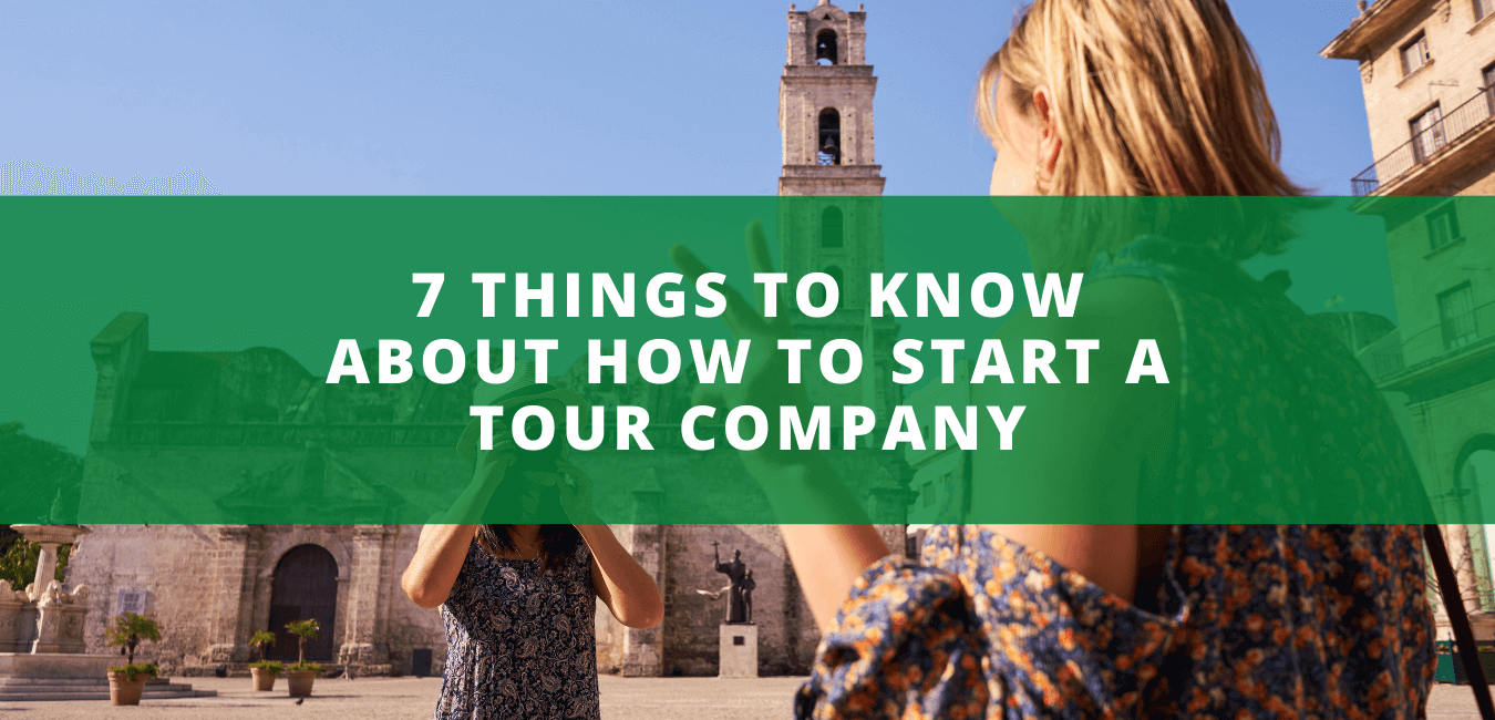 7 Things to Know About How to Start a Tour Company