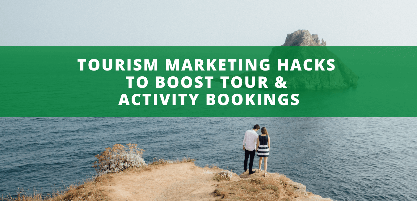 Tourism Marketing Hacks to Boost Tour and Activity Bookings