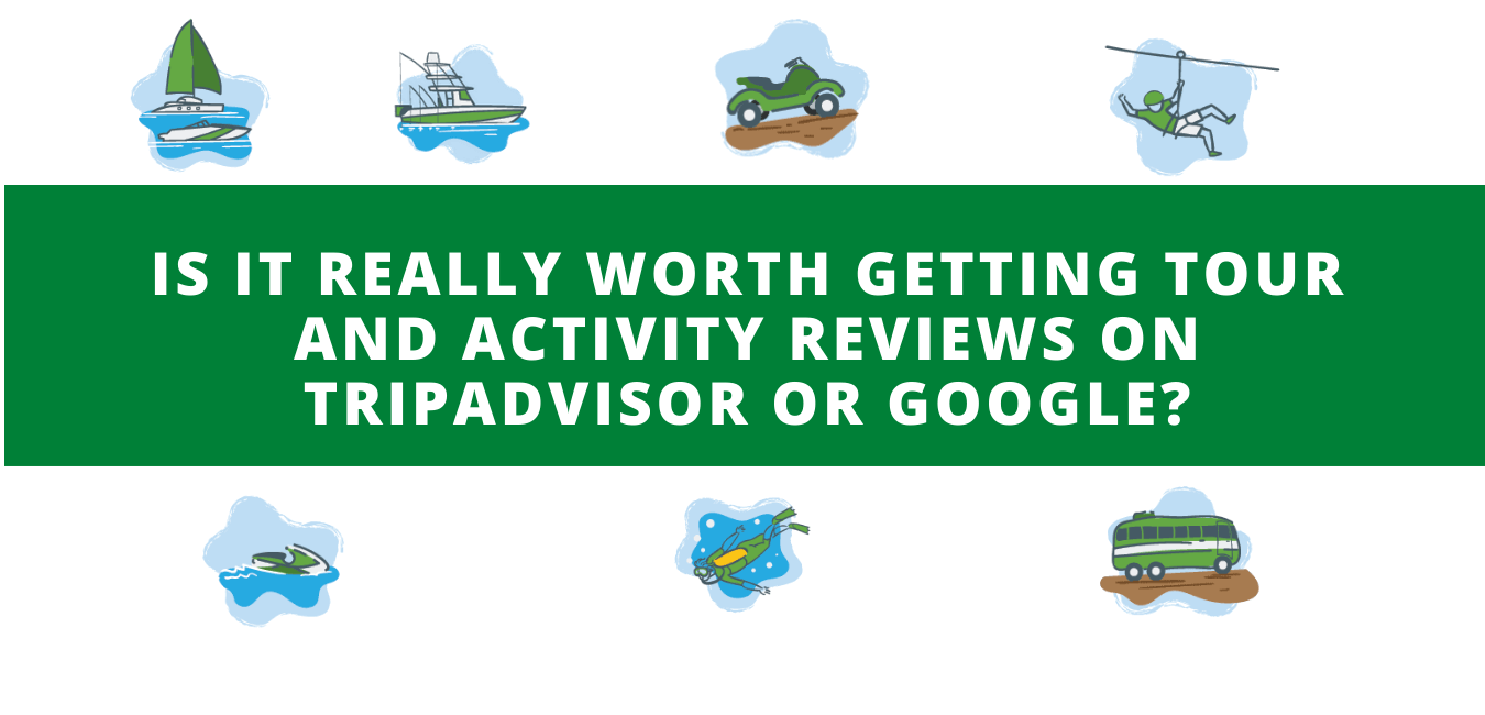 Is it really worth getting tour and activity reviews on TripAdvisor or Google?
