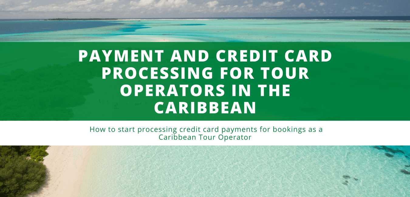 Payment and Credit Card Processing for Tour Operators in the Caribbean