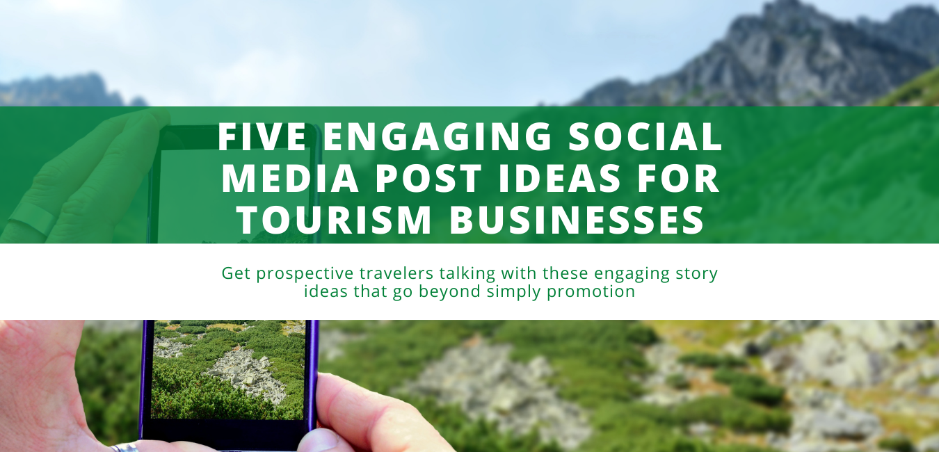Five Engaging Social Media Post Ideas for Tourism Businesses