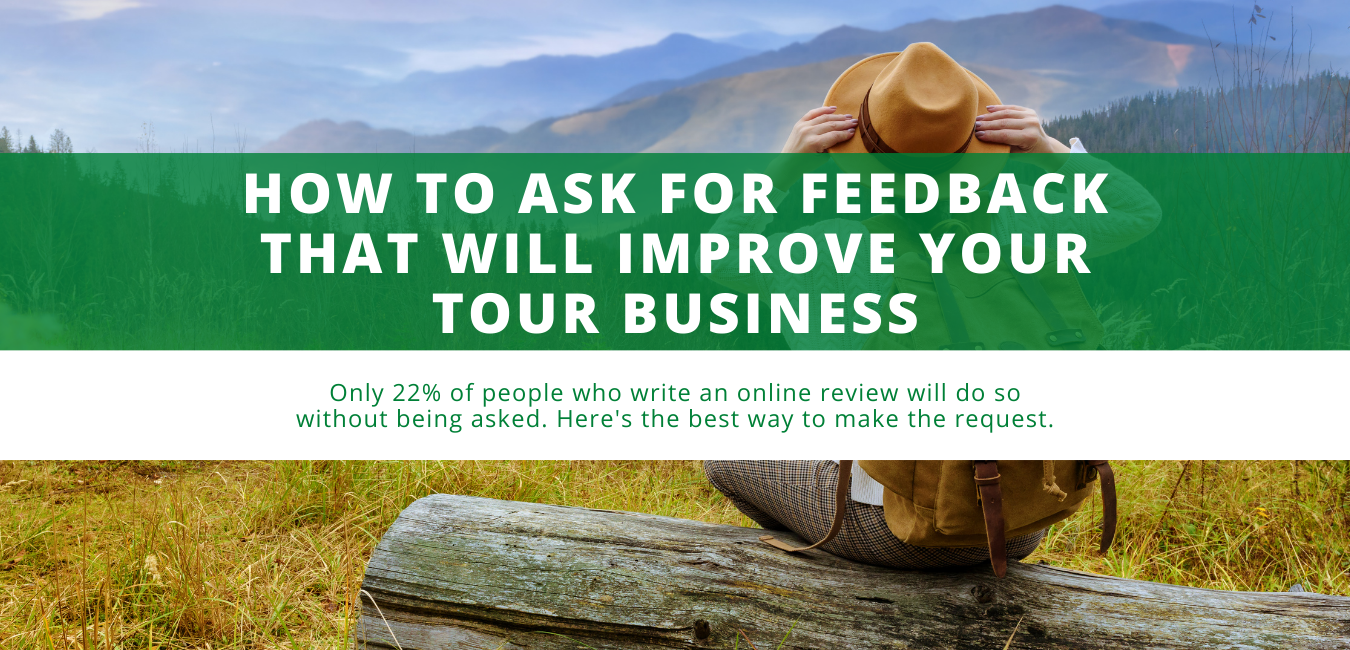 How to Ask for Feedback That Will Improve Your Tour Business