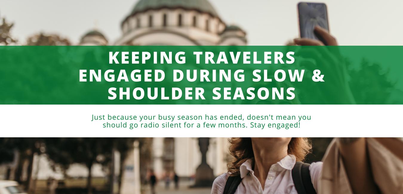Keeping Travelers Engaged During Slow & Shoulder Seasons