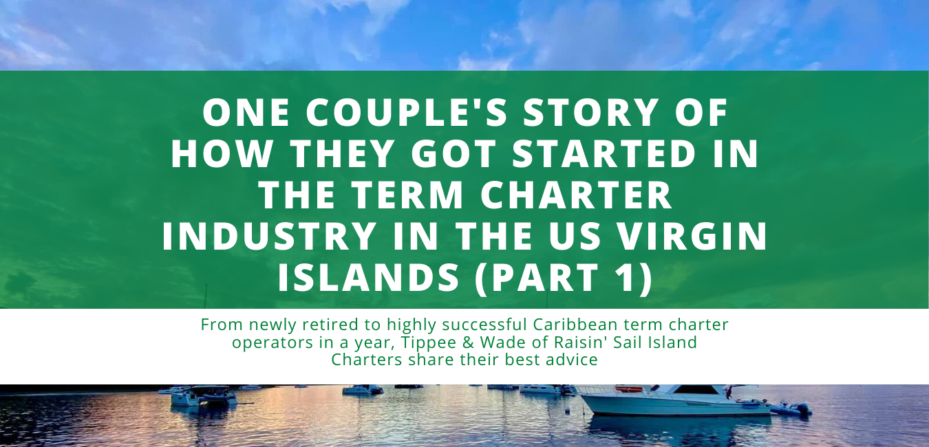 One couple's story of how they got started in the term charter industry in the US Virgin Islands (Part 1)