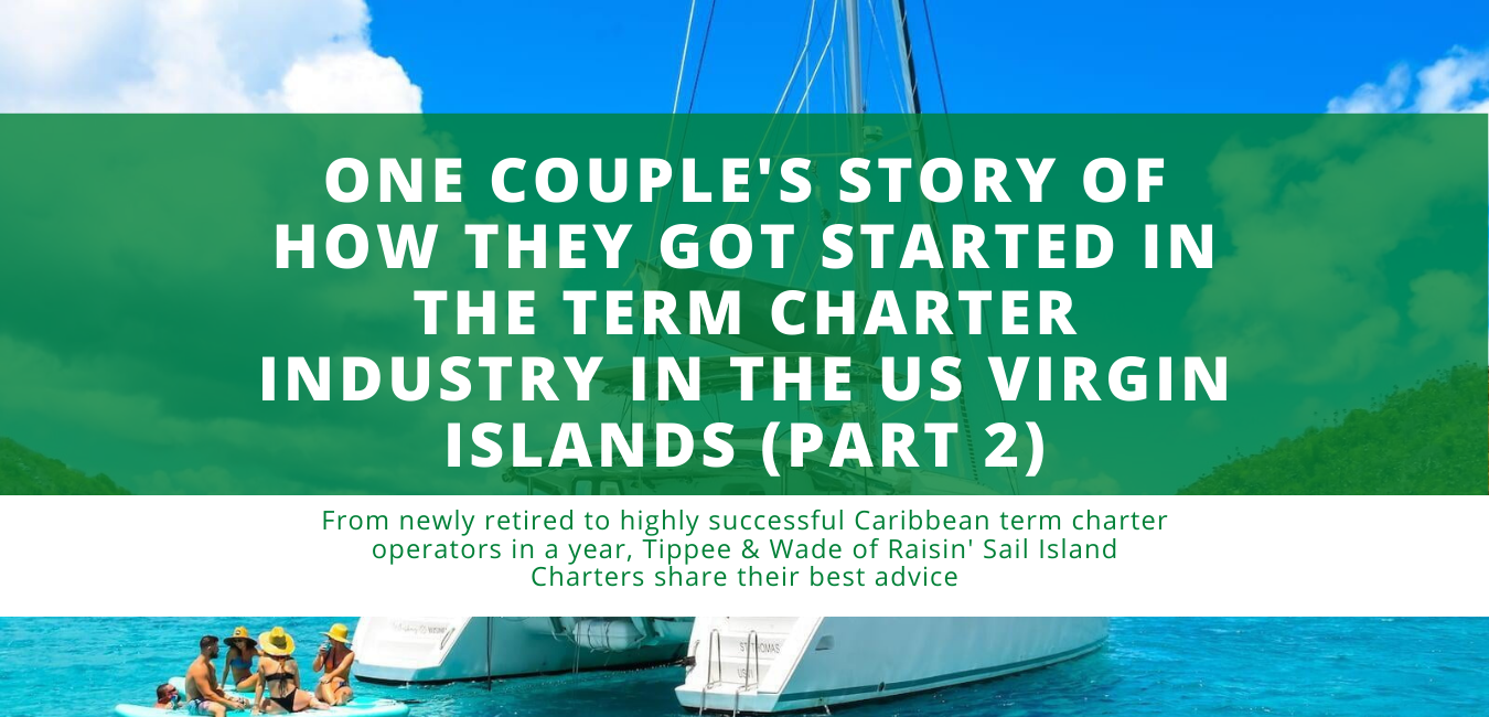 One couple's story of how they got started in the term charter industry in the US Virgin Islands (Part 2)