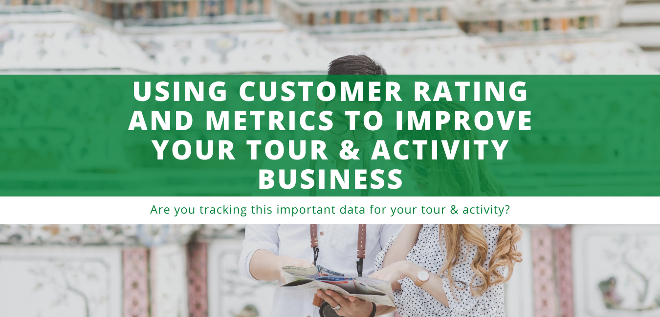 Using Customer Rating and Metrics to Improve Your Tour & Activity Business