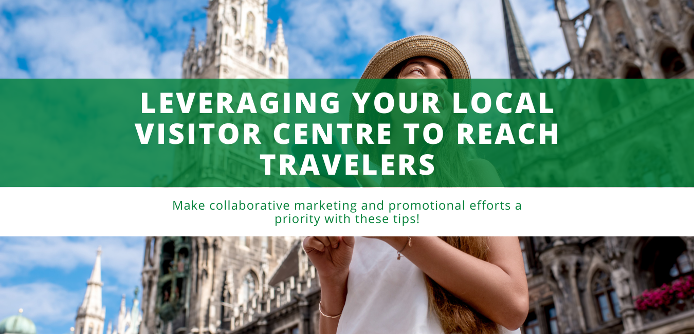 Leveraging Your Local Visitor Information Centre to Reach Travelers