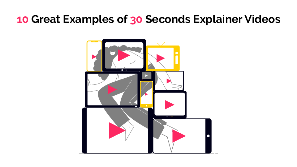 10 Great Examples of 30 Second Explainer Videos