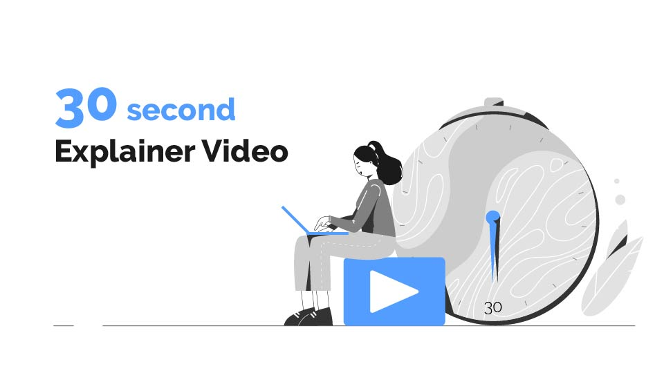 Everything You Should Know About 30 Second Explainer Videos