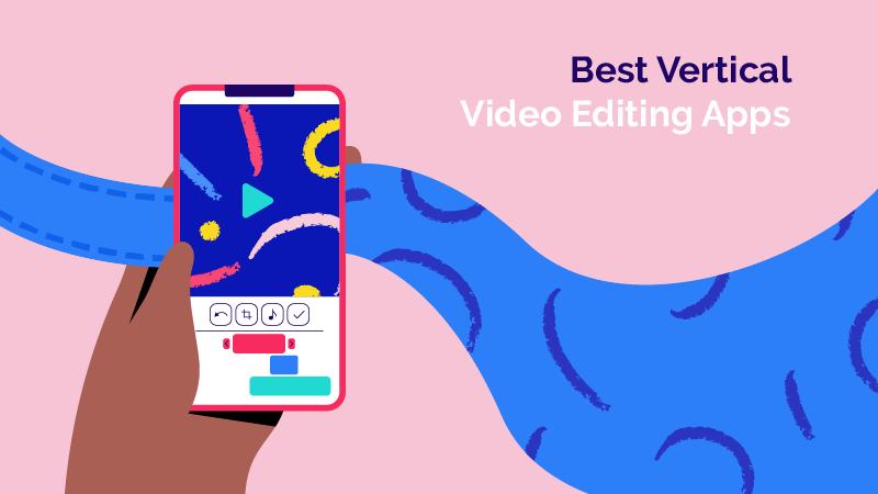5 Best Vertical Video Editing Apps