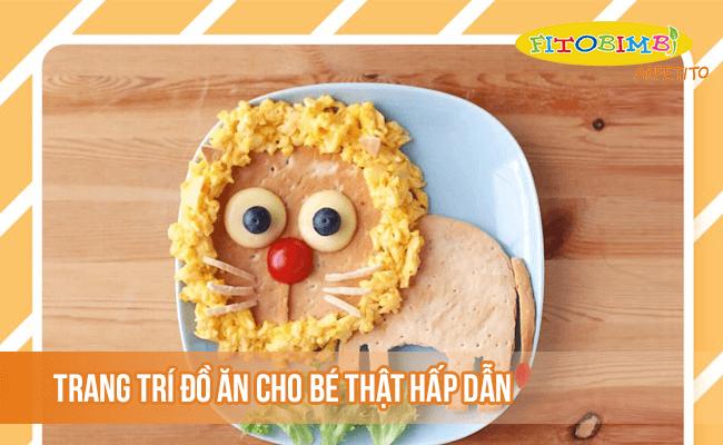 Trang trí món ăn hấp dẫn để kích thích bé ăn ngon hơn