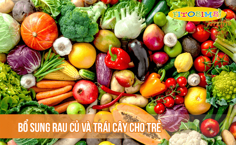 Bổ sung rau củ và trái cây vào thực đơn cho trẻ