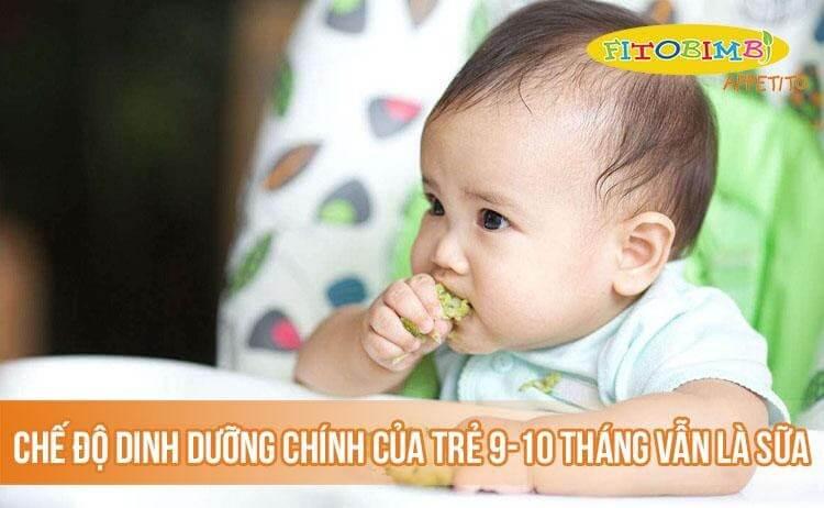 Chế độ dinh dưỡng chính của trẻ 9-10 tháng vẫn là sữa