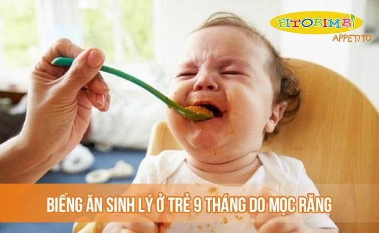 Biếng ăn sinh lý ở trẻ 9 tháng do mọc răng