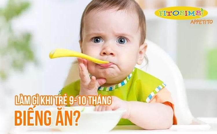 trẻ 9-10 tháng biếng ăn
