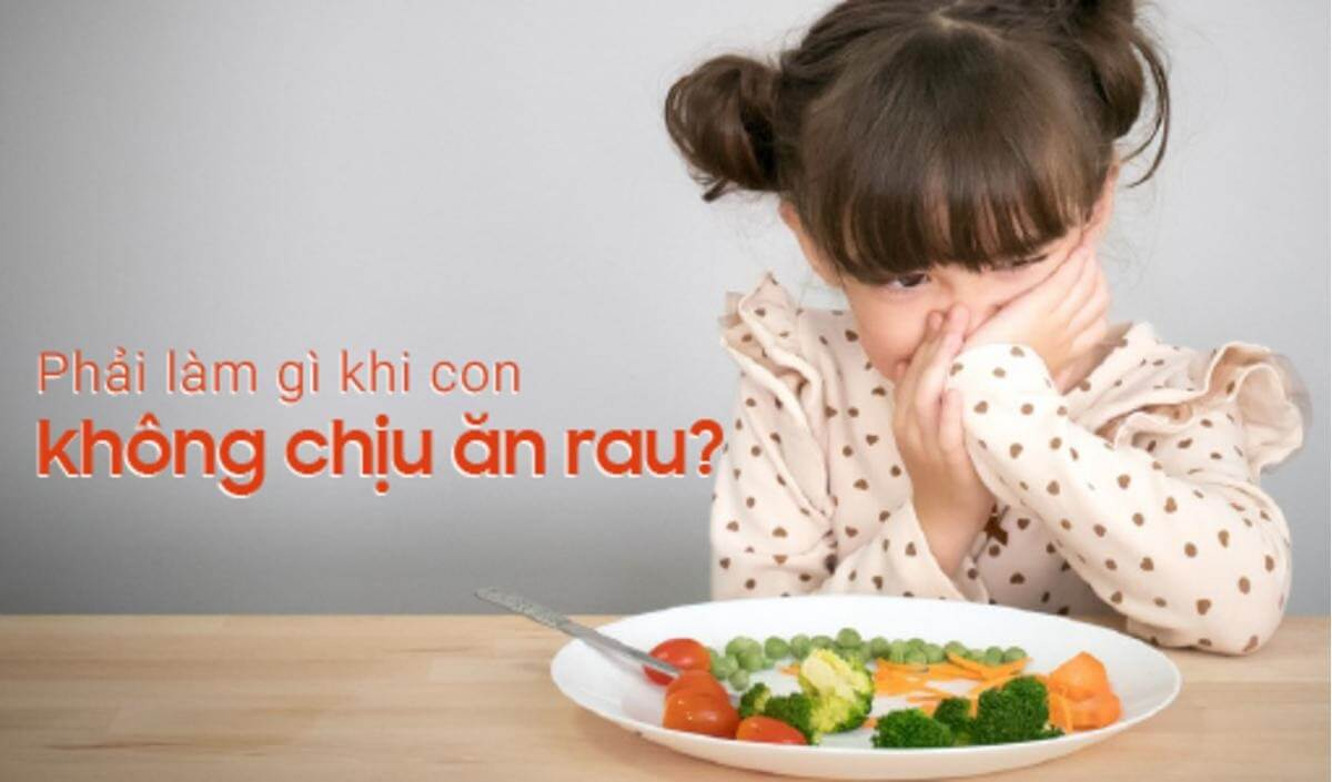 Trẻ không ăn rau xanh phải làm sao?