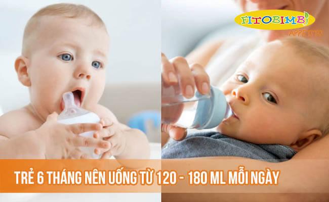 Trẻ 6 tháng nên uống từ 120-180 ml nước mỗi ngày