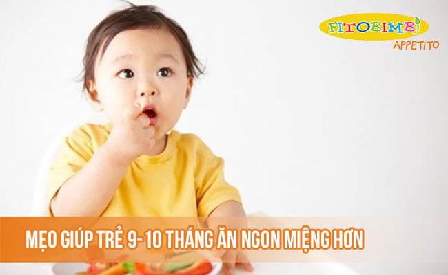 Mẹo giúp trẻ 9-10 tháng ăn ngon miệng hơn