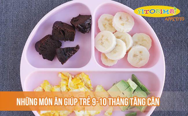 Những món ăn giúp trẻ 9-10 tháng tăng cân