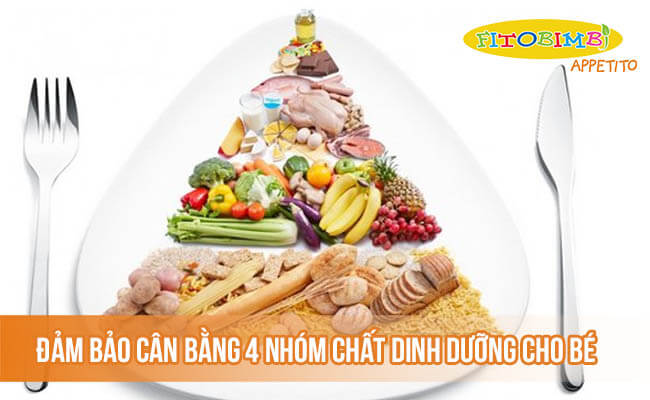 Đảm bảo cân bằng 4 nhóm chất dinh dưỡng cho bé