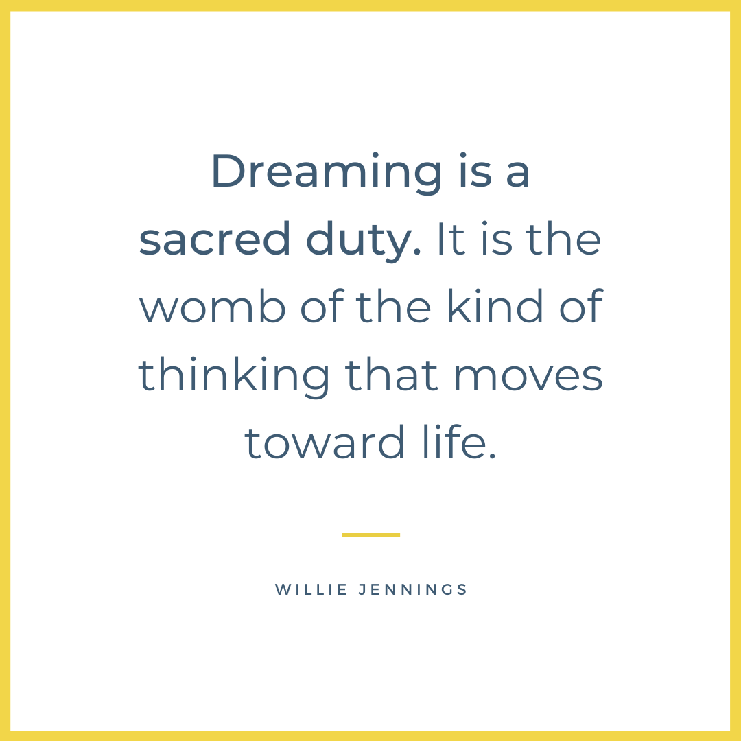 Willie Jennings quote: Dreaming is a sacred duty. It is the kind of thinking that moves towards life.