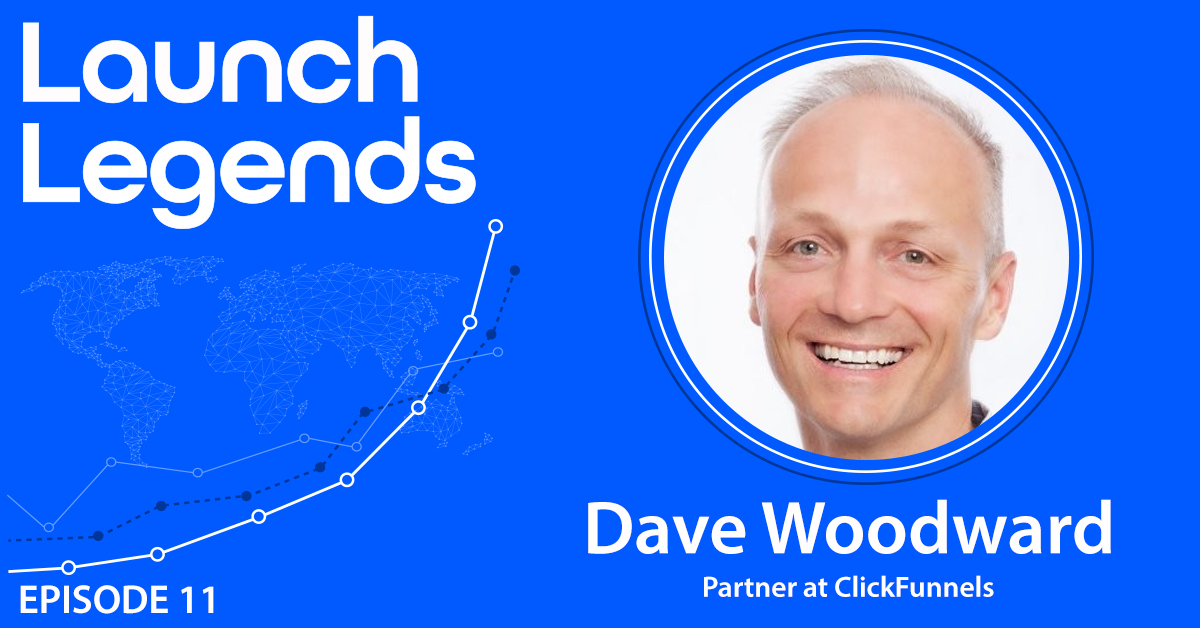 How To Launch & Grow To $160m with Dave Woodward Of ClickFunnels