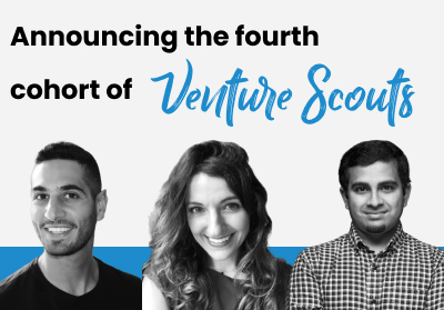 We are thrilled to share names of our fourth cohort of Venture Scouts