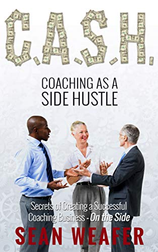 C.A.S.H: Coaching as a Side Hustle