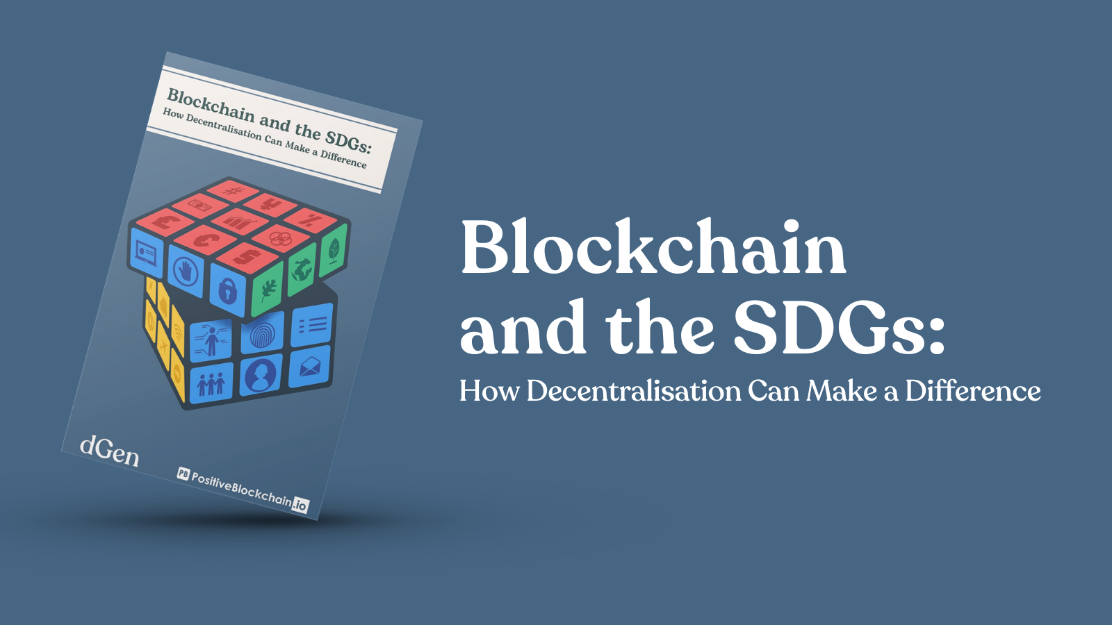 """Blue book cover, titled """"Blockchain & the SDGs: How Decentralisation Can Make a Difference"""" with Rubik's cube covered in SDG images and the dGen and PositiveBlockchain logos over blue background with same title and a blue and red blob."""