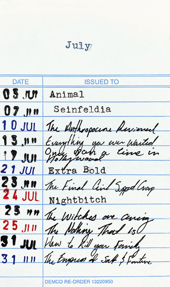 Books read in July 2021: 03 July - Animal. 07 July - Seinfeldia. 10 July - The Anthropocene Reviewed. 13 July - Everything You Ever Wanted. 17 July - Once Upon a Time in Hollywood. 21 July - Extra Bold. 23 July - The Final Girl Support Group. 24 July - Nightbitch. 25 July - The Witches are Coming. 25 July - The Nothing That Is. 31 July - How to Kill Your Family. 31 July - The Empress of Salt & Fortune.