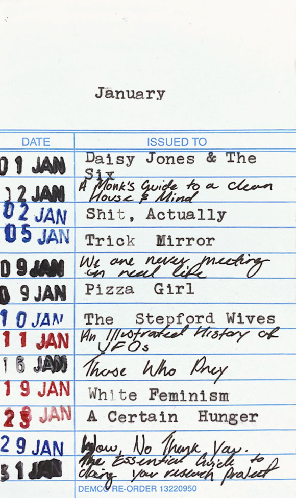 Books read in January 2021: 1 January - Daisy Jones and The Six. 2 January - A Monk's Guide to a Clean House and Mind. 5 January - Trick Mirror. 9 January - We are never meeting in real life. 9 January - Pizza Girl. 10 January - The Stepford Wives. 11 January - An Illustrated History of UFOs. 16 January - Those Who Prey. 19 January - White Feminism. 23 January - A Certain Hunger. 29 January - Wow, No Thank You. 31 January - The Essential Guide to Doing Your Research Project.