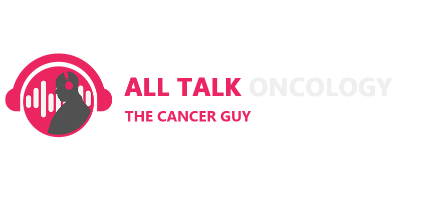 All Talk Oncology - Cancer Podcast - The Cancer Guy