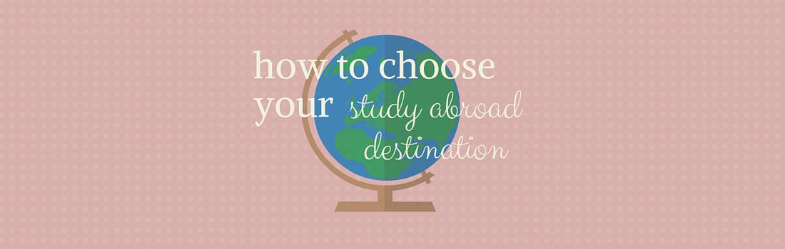 4 Things To Think About When Choosing Your Study Abroad Destination