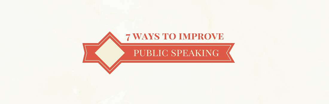 7 Ways to Instantly Improve Your Public Speaking