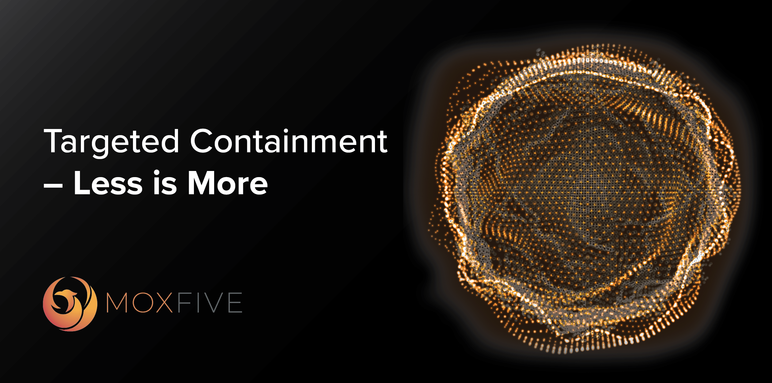 Targeted Containment — Less is More