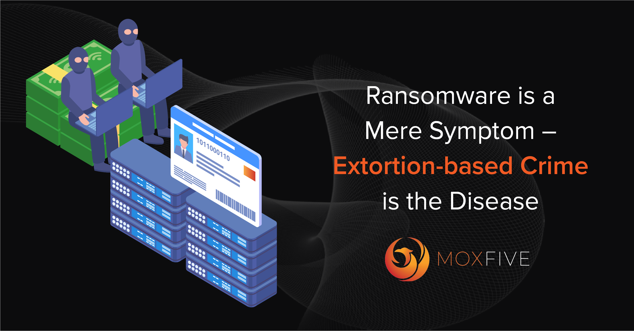 Ransomware is a Mere Symptom, Extortion-Based Crime is the Disease