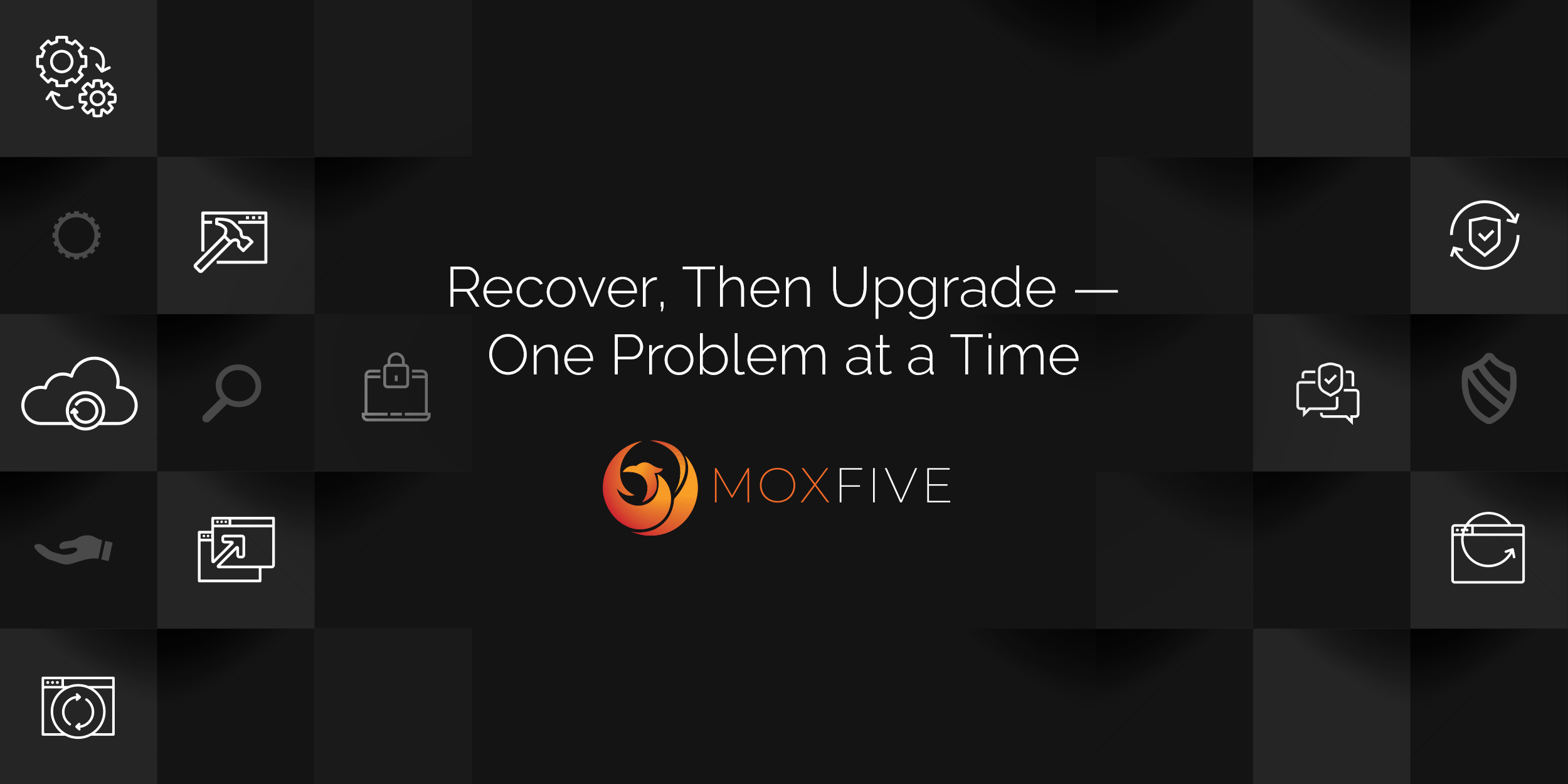 Recover, Then Upgrade - One Problem at a Time