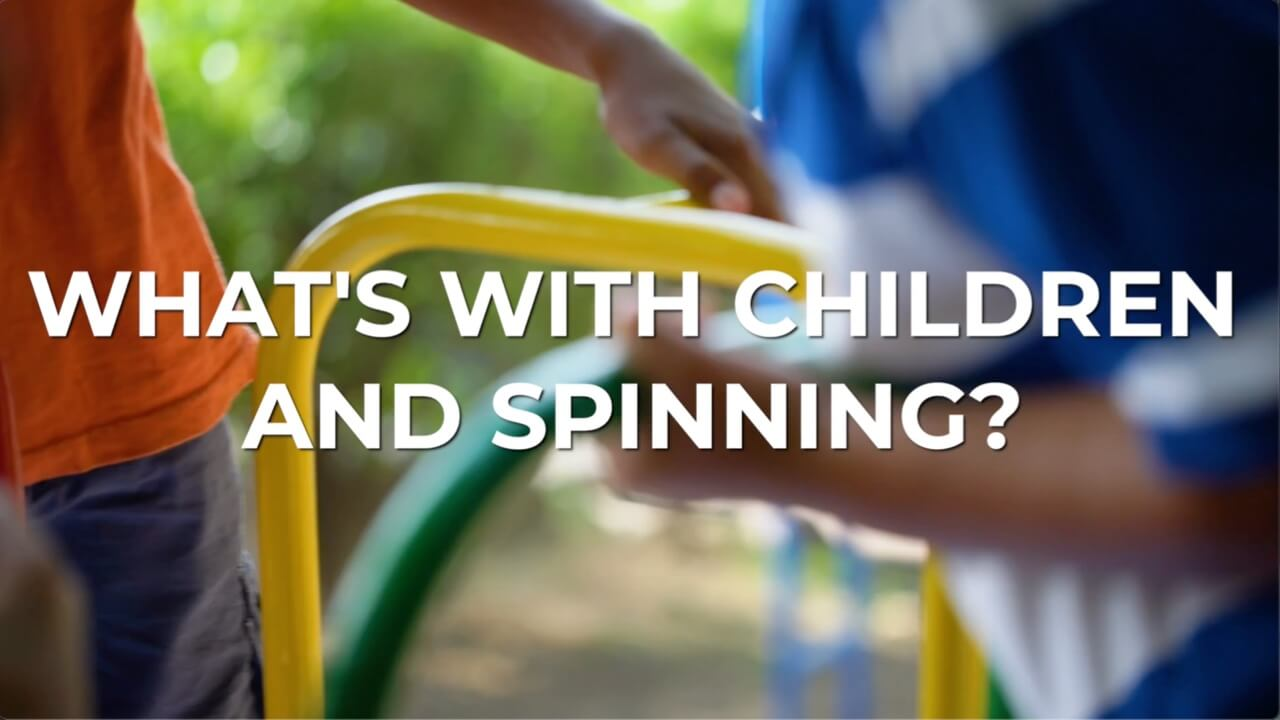 Video explaining why children love to spin