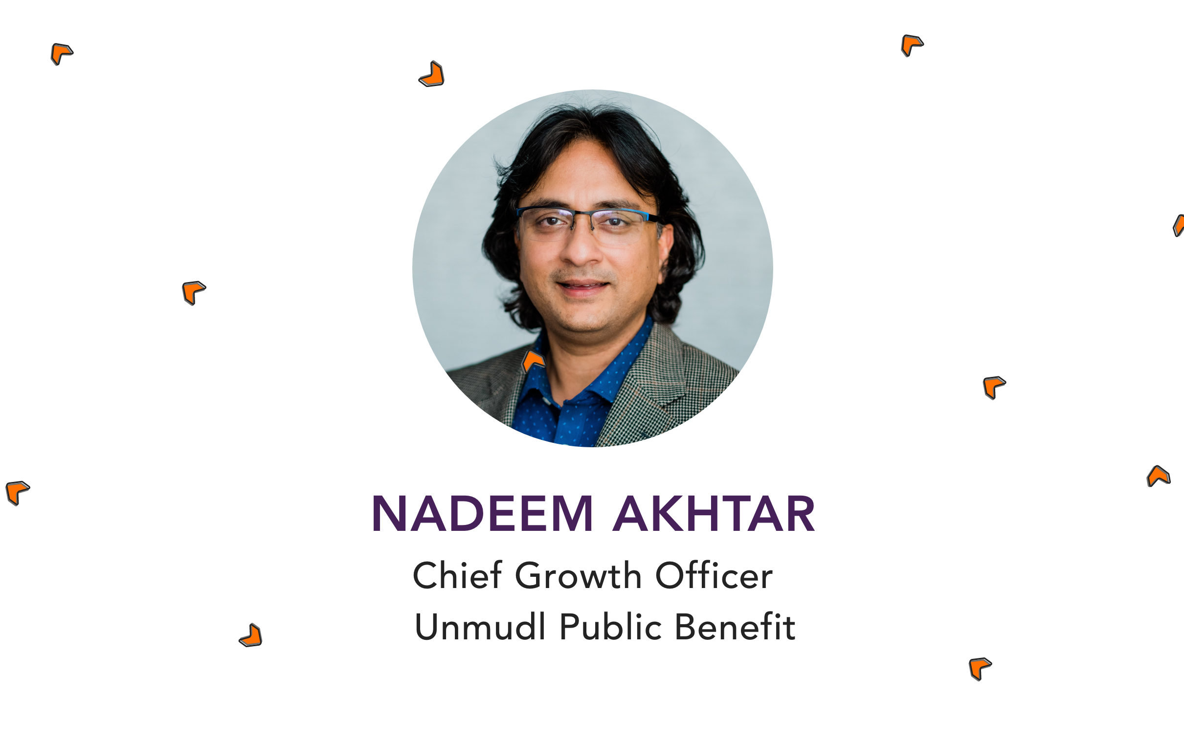 Unmudl Public Benefit Appoints Nadeem Akhtar as Chief Growth Officer