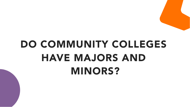 Do Community Colleges Have Majors and Minors?