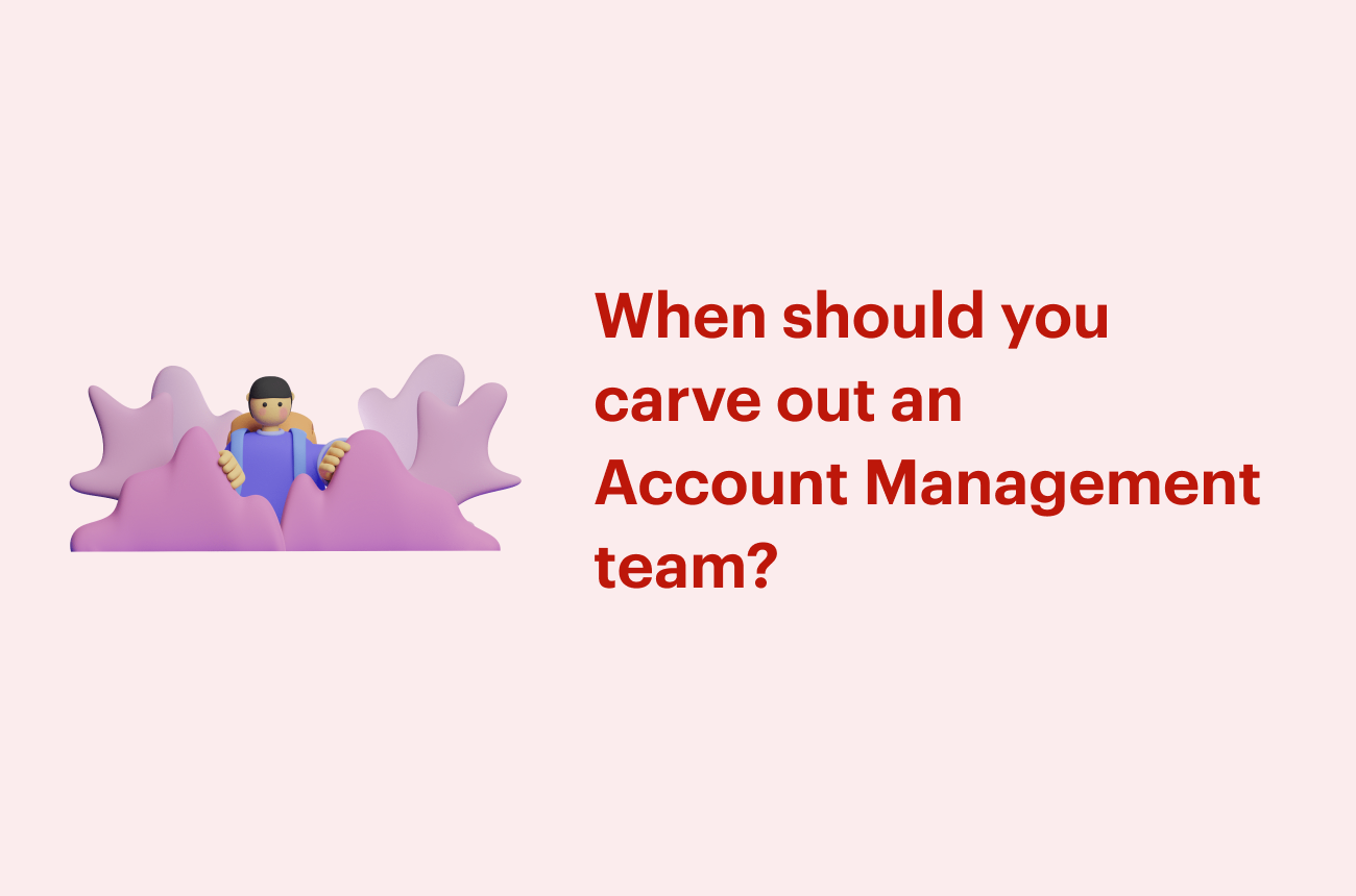 When should you carve out an Account Management team?