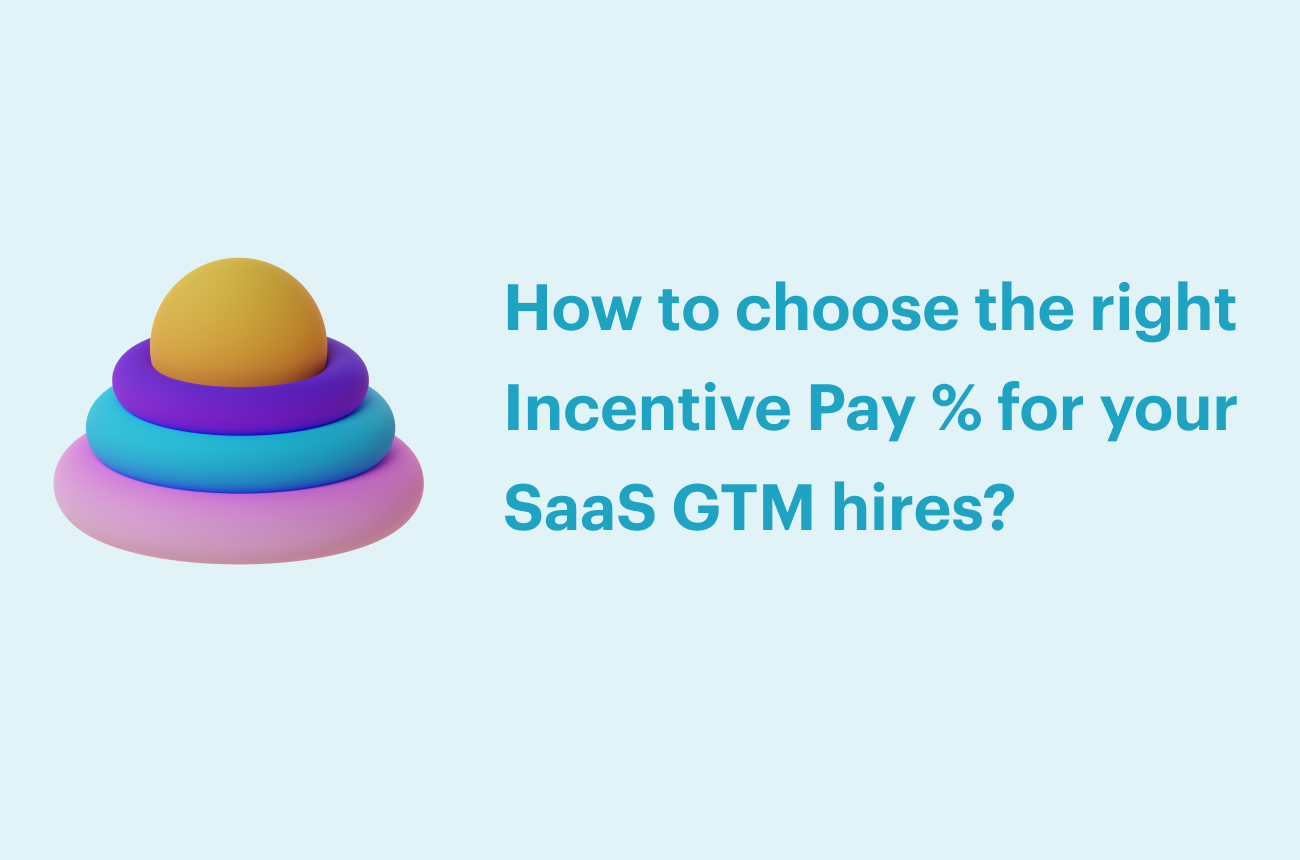 How to choose the right Incentive Pay % for your SaaS GTM hires?