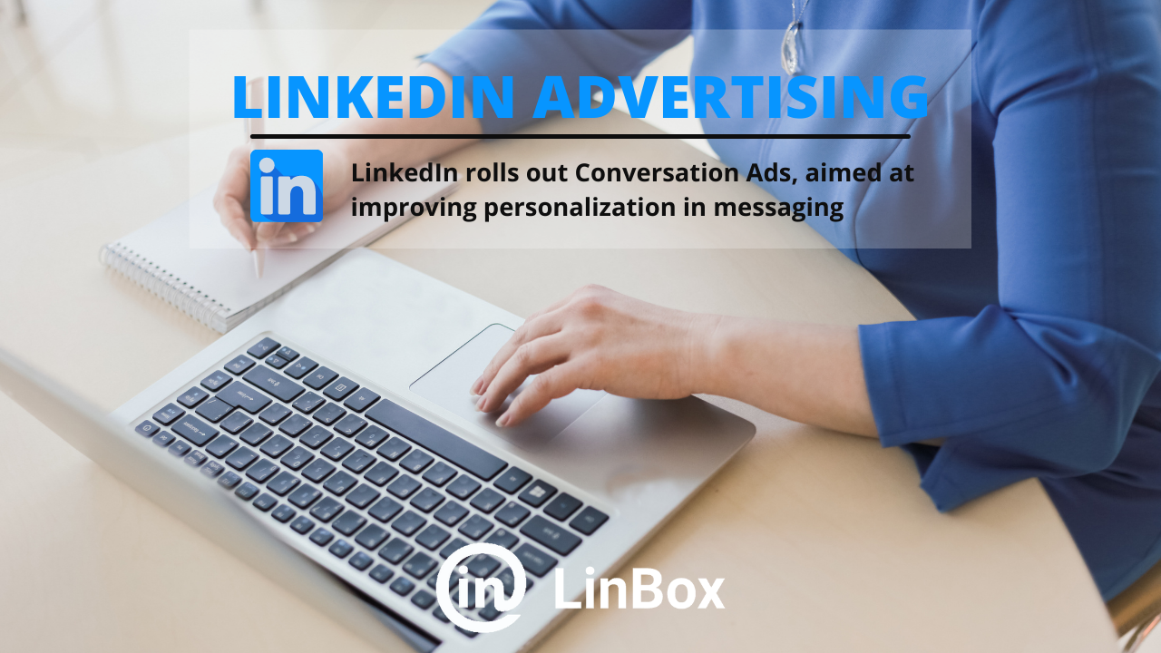 """Linkedin Ads""""LinkedIn rolls out Conversation Ads, aimed at to improving personalization in messaging """""""