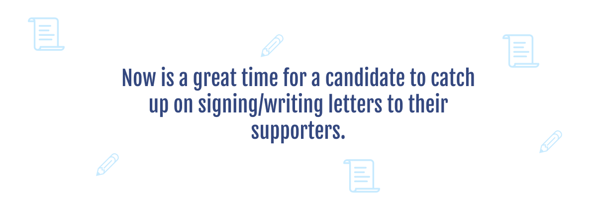 Now is a great time for a candidate to catch up on signing/writing letters to their supporters.