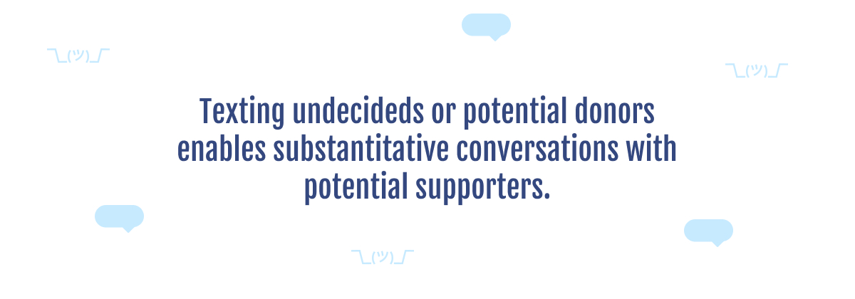 Texting undecideds or potential donors enables substantive conversations with potential supporters.